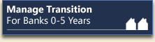 Manage Transition: For Banks 0-5 Years